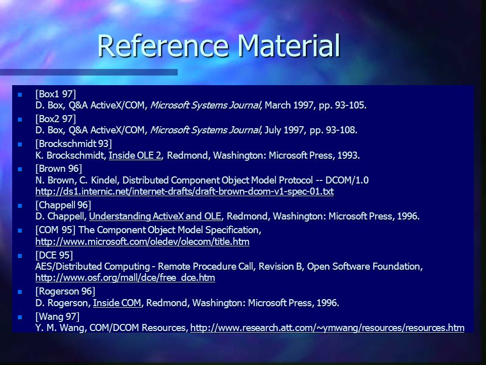Reference Material [Box1 97] D. Box, Q&A ActiveX/COM, Microsoft Systems Journal, March 1997, pp. 93-105.